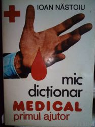 Mic dictionar medical primul ajutor, Ioan Nastoiu , 1997